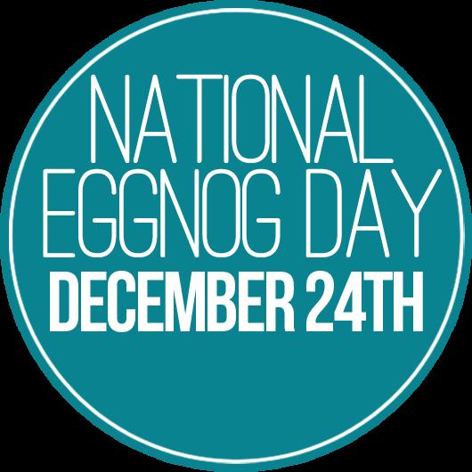 National Eggnog Day – December 24, 2019