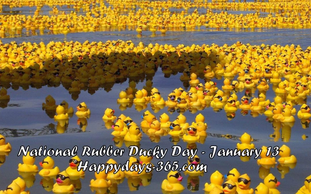 National Rubber Ducky Day – January 13, 2020