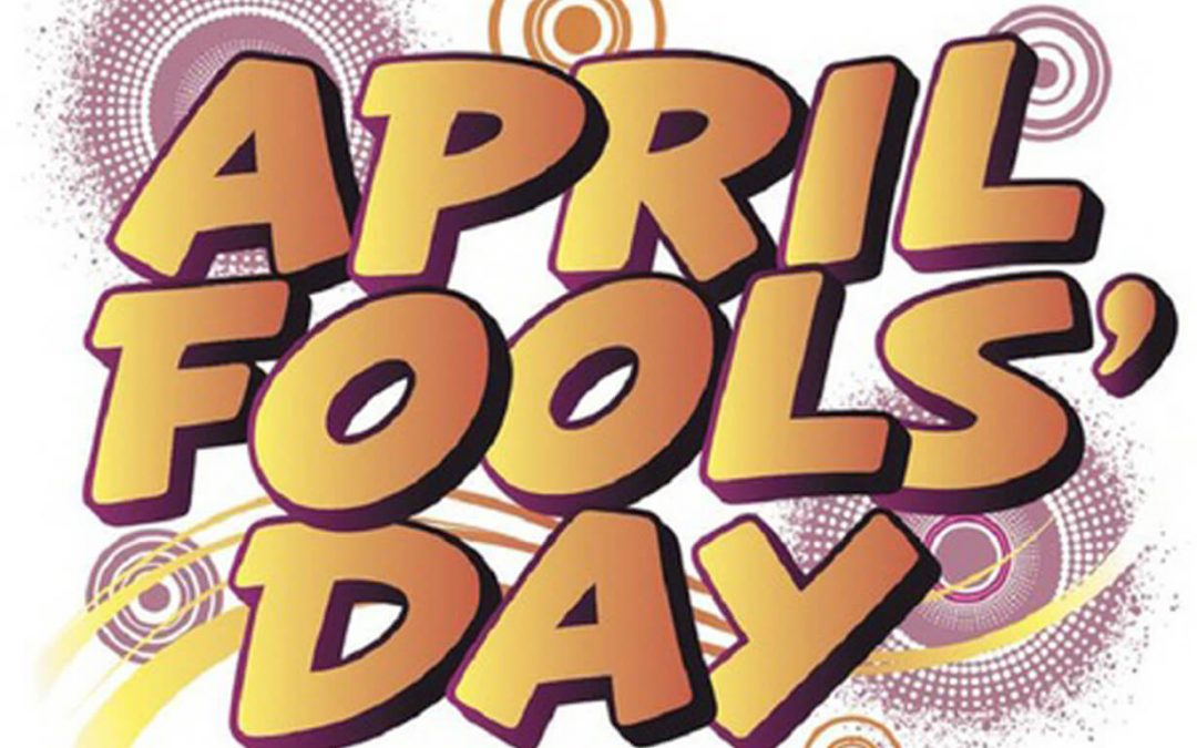 Happy April Fools Day – April 1, 2020