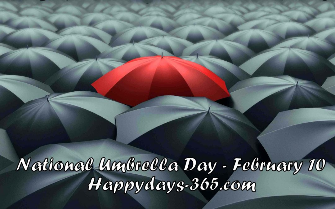National Umbrella Day – February 10, 2020