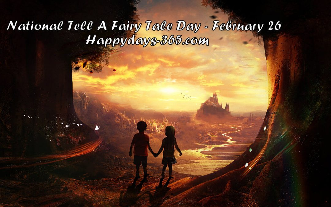 National Tell a Fairy Tale Day – February 26, 2020