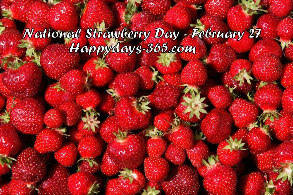 National Strawberry Day – February 27, 2019