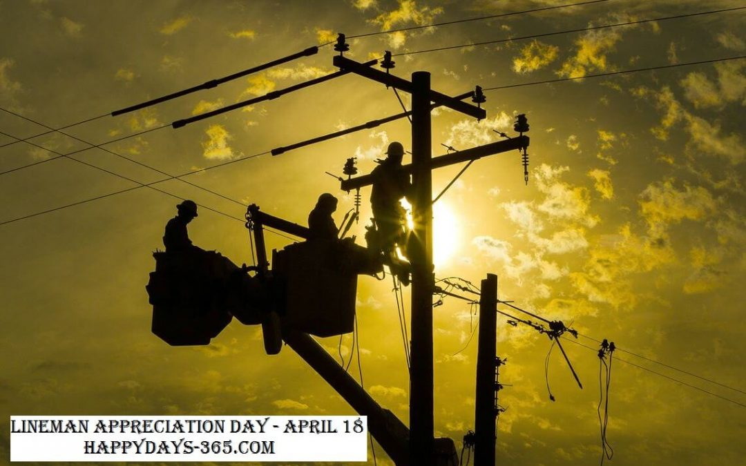 National Lineman Appreciation Day – April 18, 2018