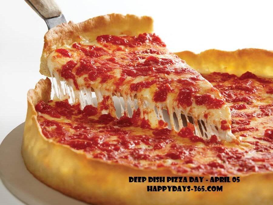 National Deep Dish Pizza Day – April 5, 2019