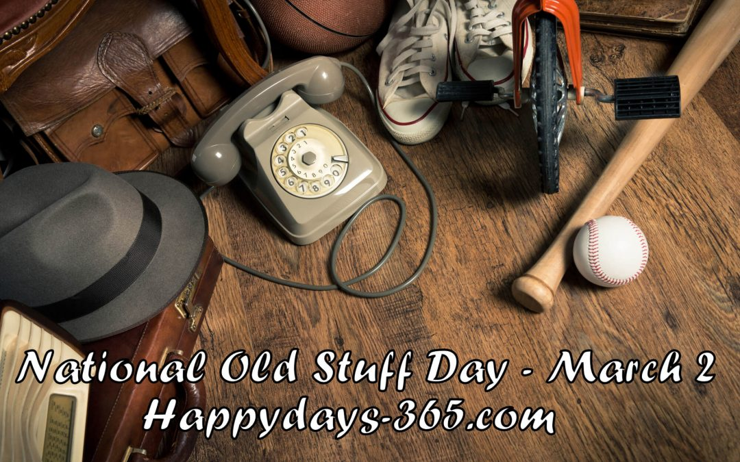 National Old Stuff Day – March 2, 2020