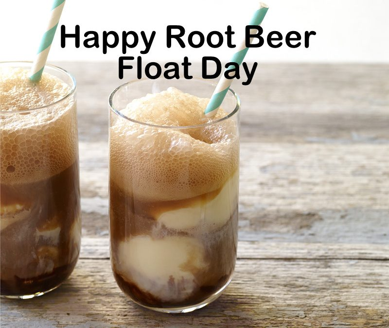 Root Beer Float Day – August 6, 2019