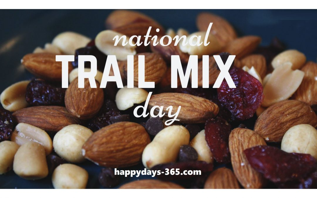 National Trail Mix Day – August 31, 2019
