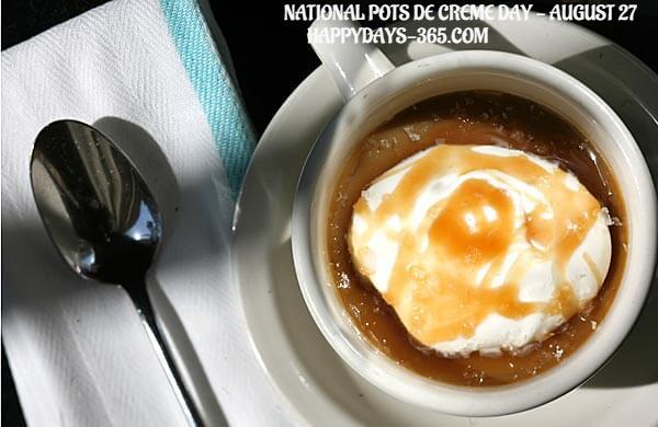 National Pots De Creme Day – August 27, 2019