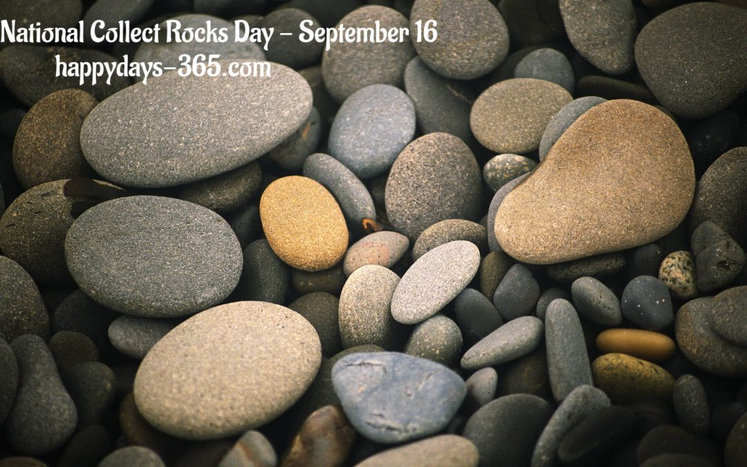 National Collect Rocks Day – September 16, 2019
