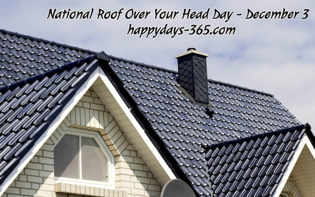 National Roof Over Your Head Day – December 3, 2019