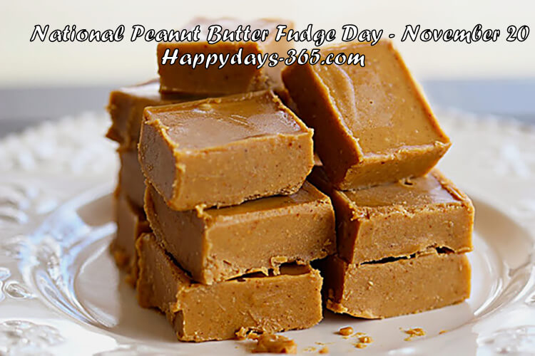 National Peanut Butter Fudge Day – November 20, 2019