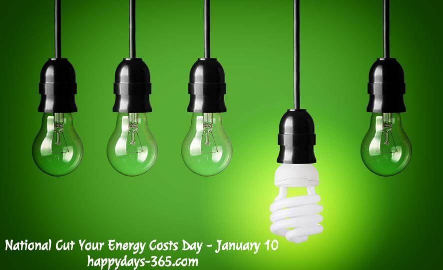 National Cut Your Energy Costs Day – January 10, 2019