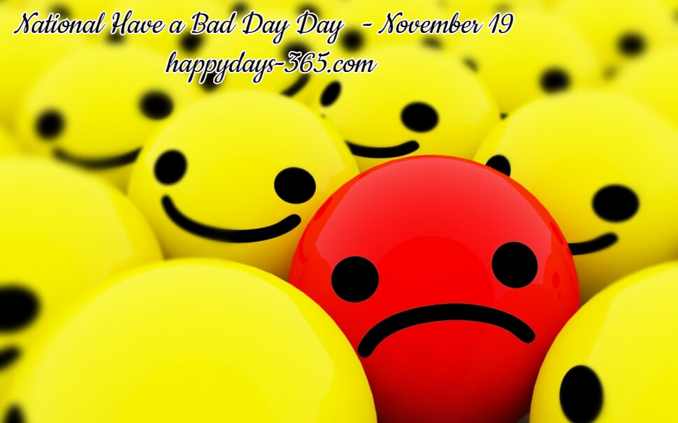 National Have a Bad Day Day – November 19, 2019