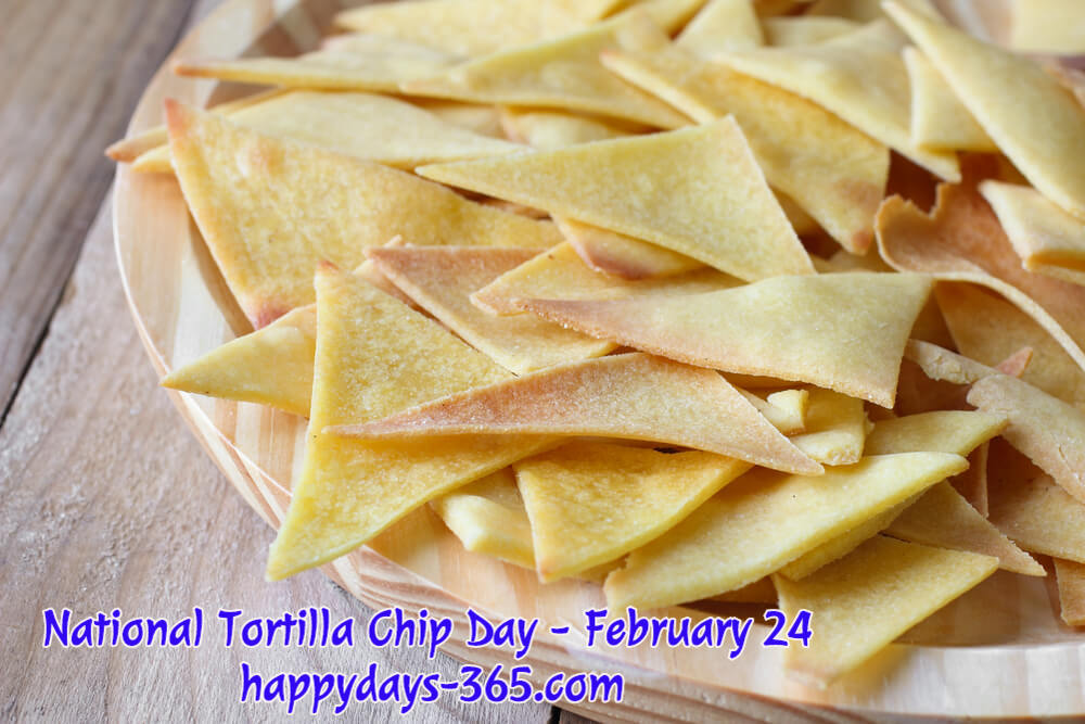 National Tortilla Chip Day – February 24, 2020