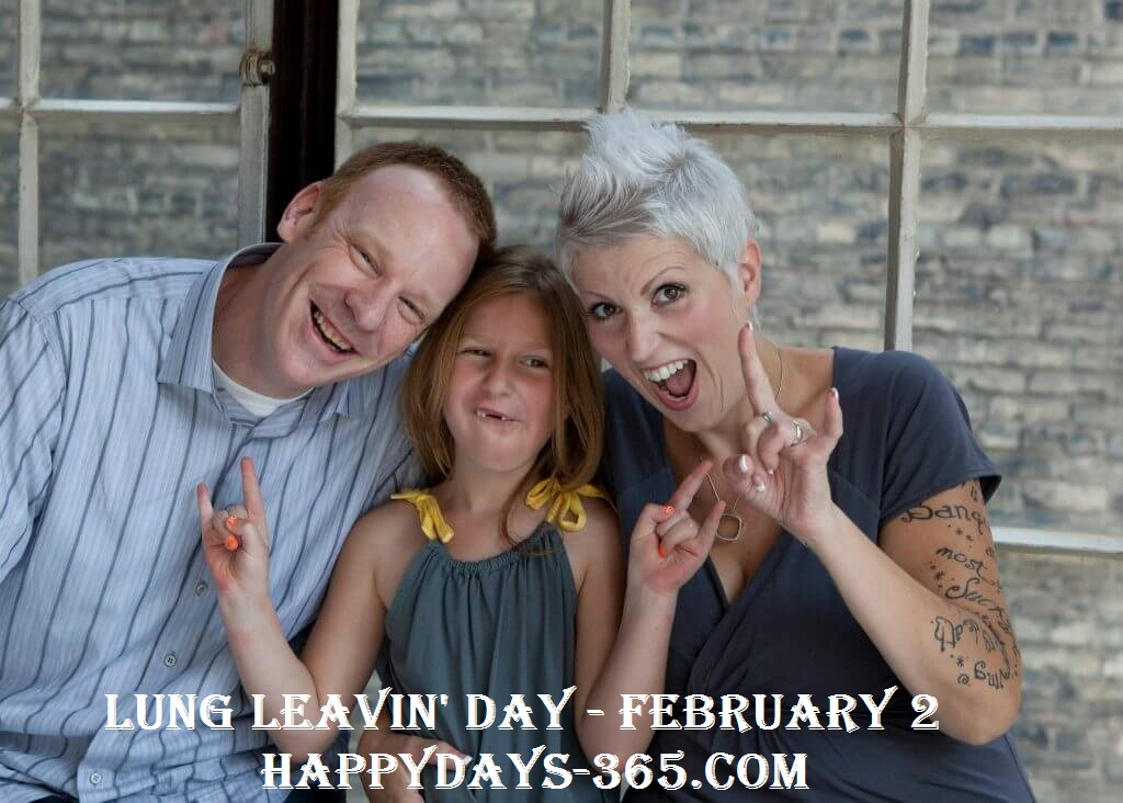 Lung Leavin Day – February 2, 2019