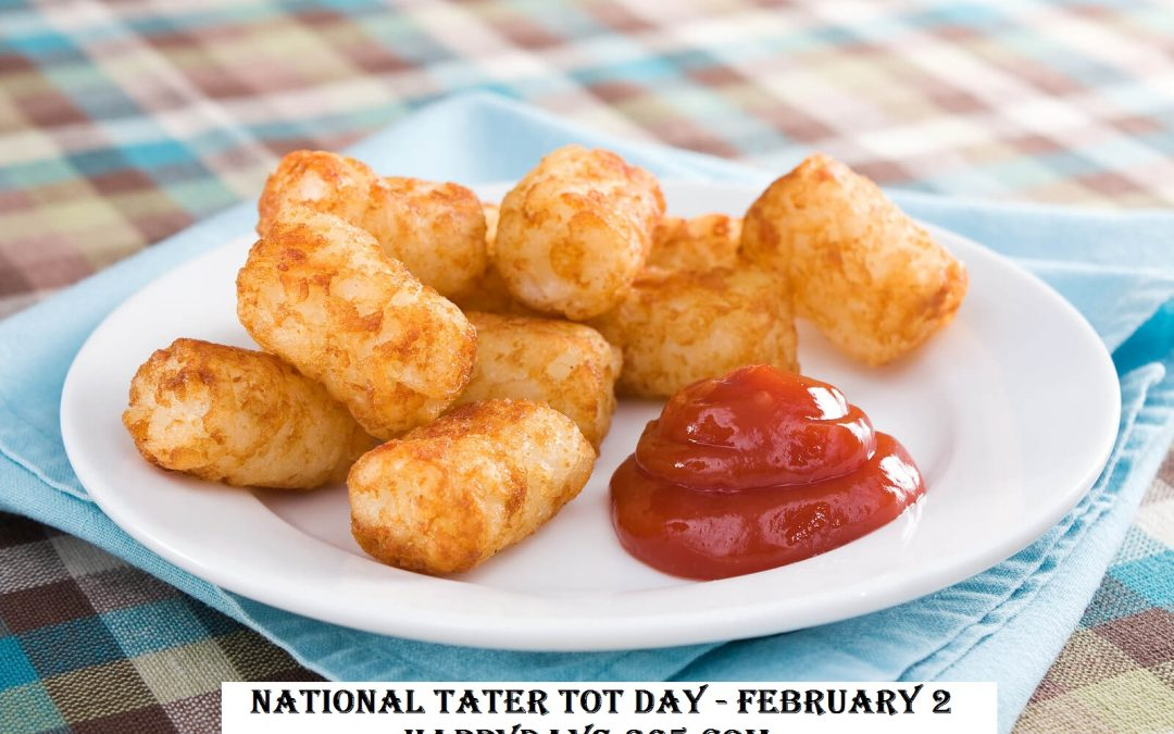 National Tater Tot Day – February 2, 2019