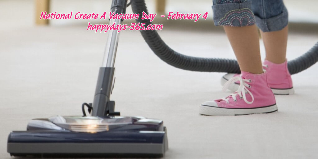 National Create A Vacuum Day – February 4, 2020