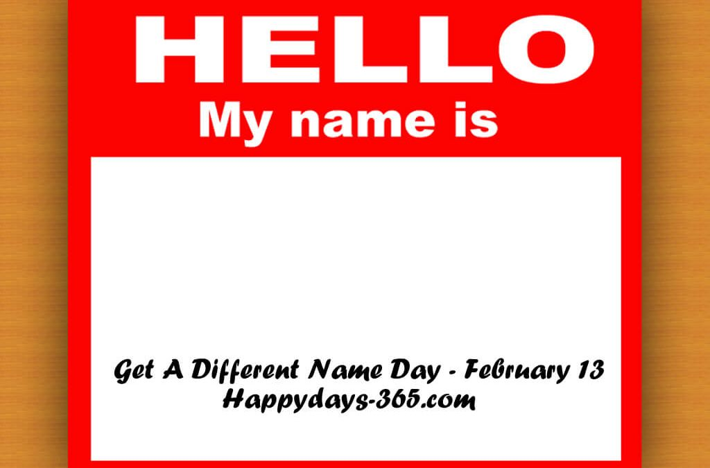 Get A Different Name Day – February 13, 2020