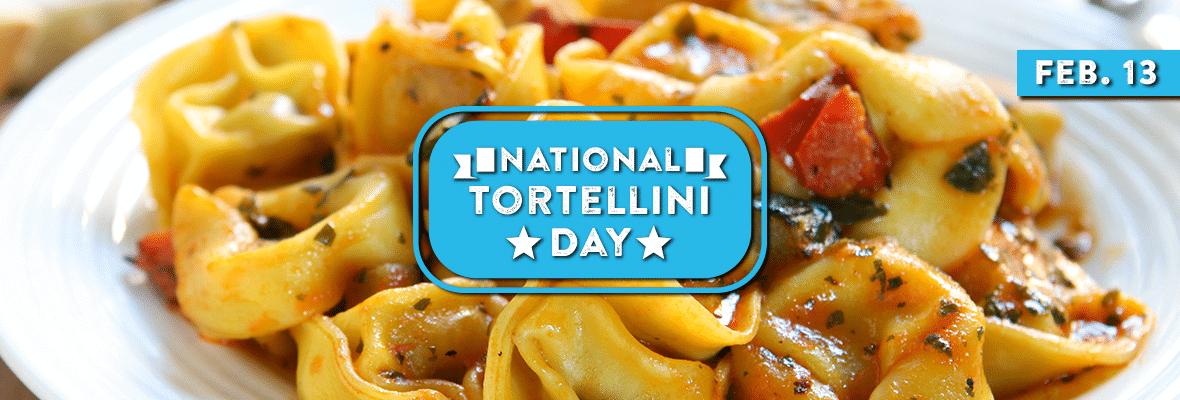 National Tortellini Day 2018 - February 13