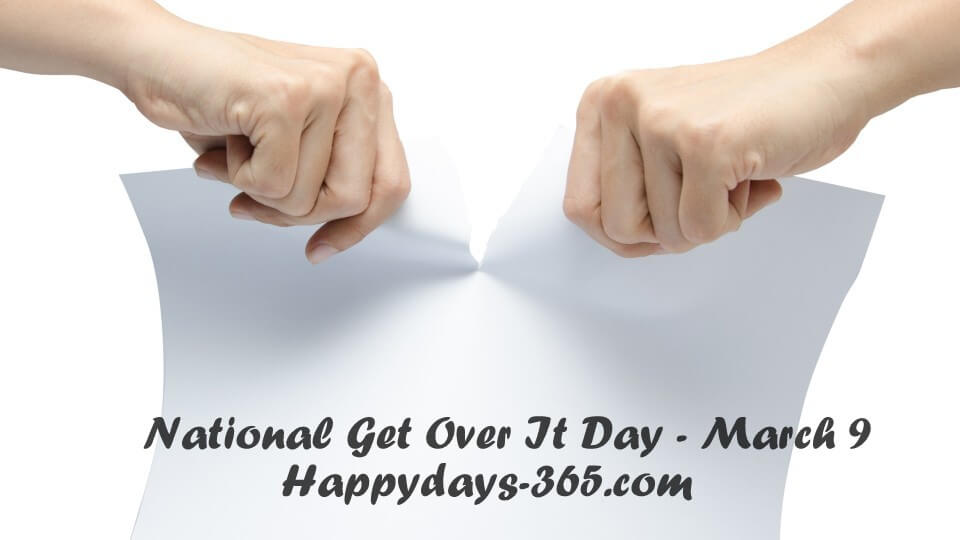 National Get Over It Day – March 9, 2020