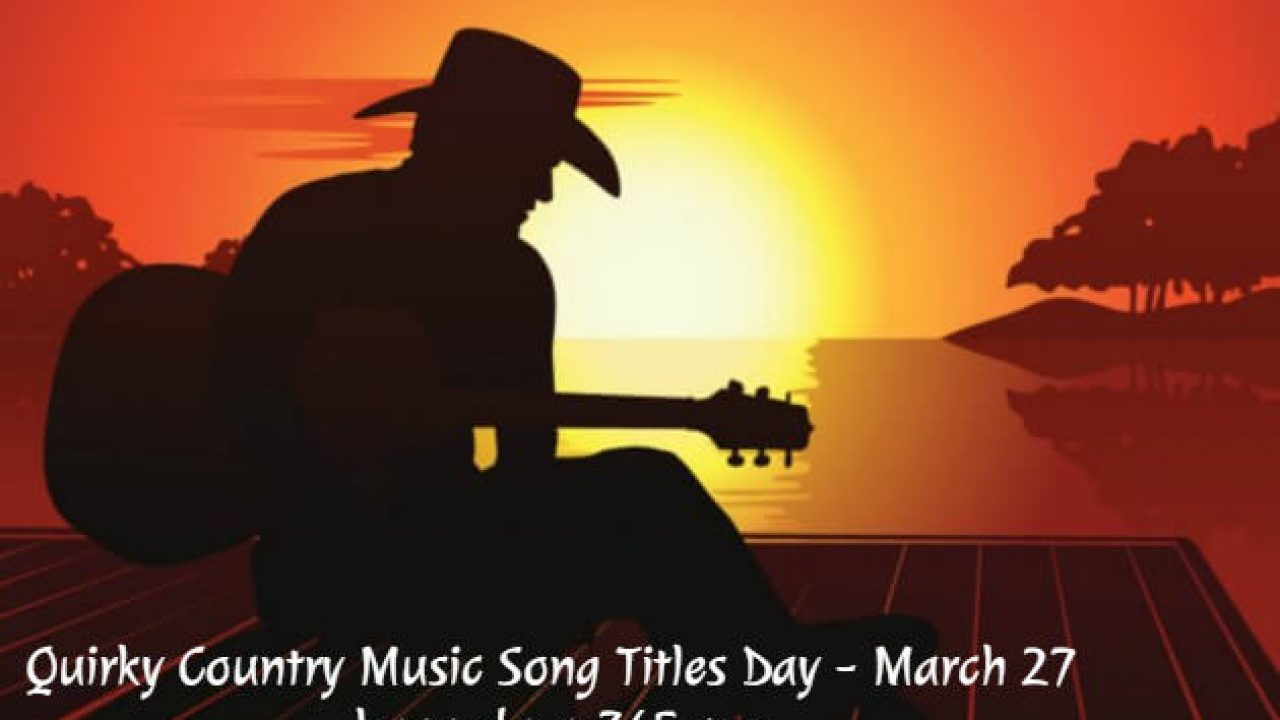 Quirky Country Music Song Titles Day - March 27, 2019 | Happy Days 365