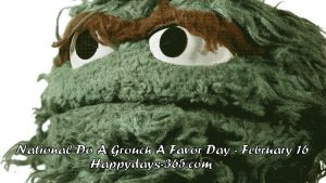National Do A Grouch A Favor Day 2018 - February 16