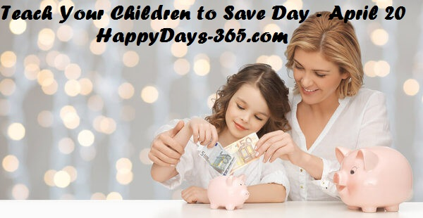 National Teach Your Children to Save Day – April 20, 2018