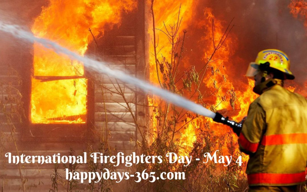International Firefighters Day – May 4, 2019