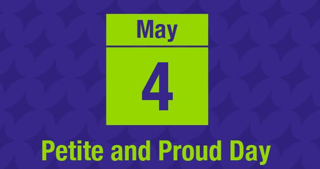 Petite And Proud Day – May 4, 2021