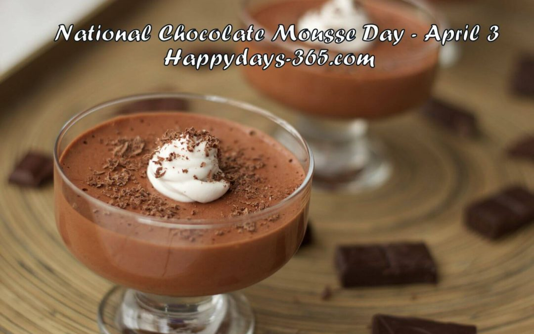 National Chocolate Mousse Day – April 3, 2019
