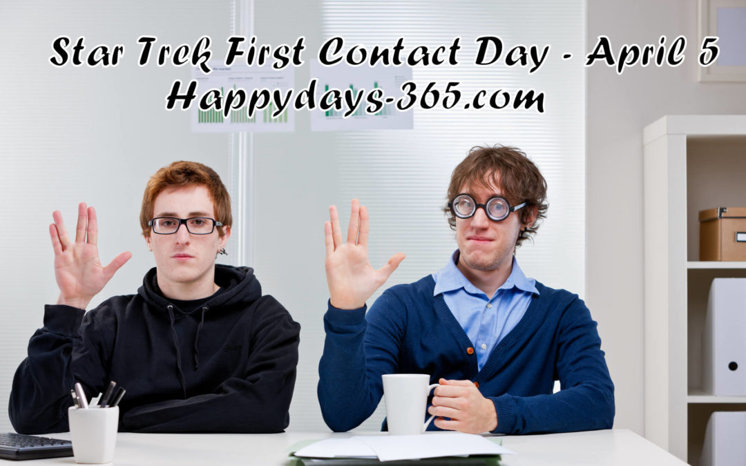 Star Trek First Contact Day – April 5, 2019
