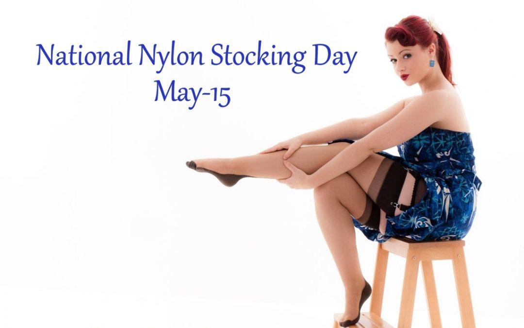 National Nylon Stocking Day – May 15, 2021