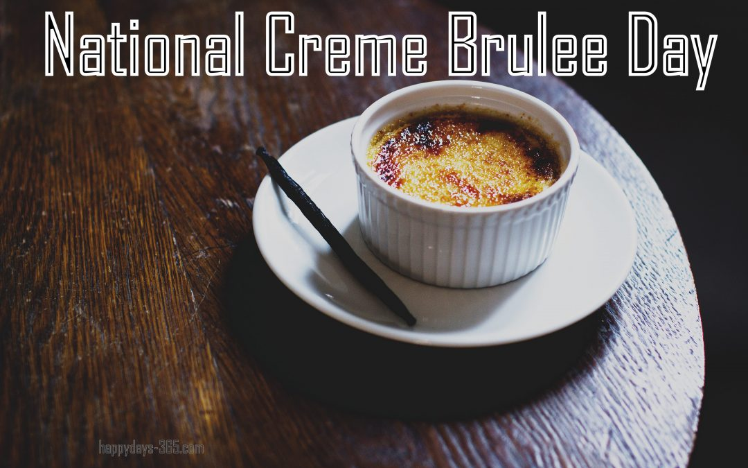 National Creme Brulee Day – July 27, 2019