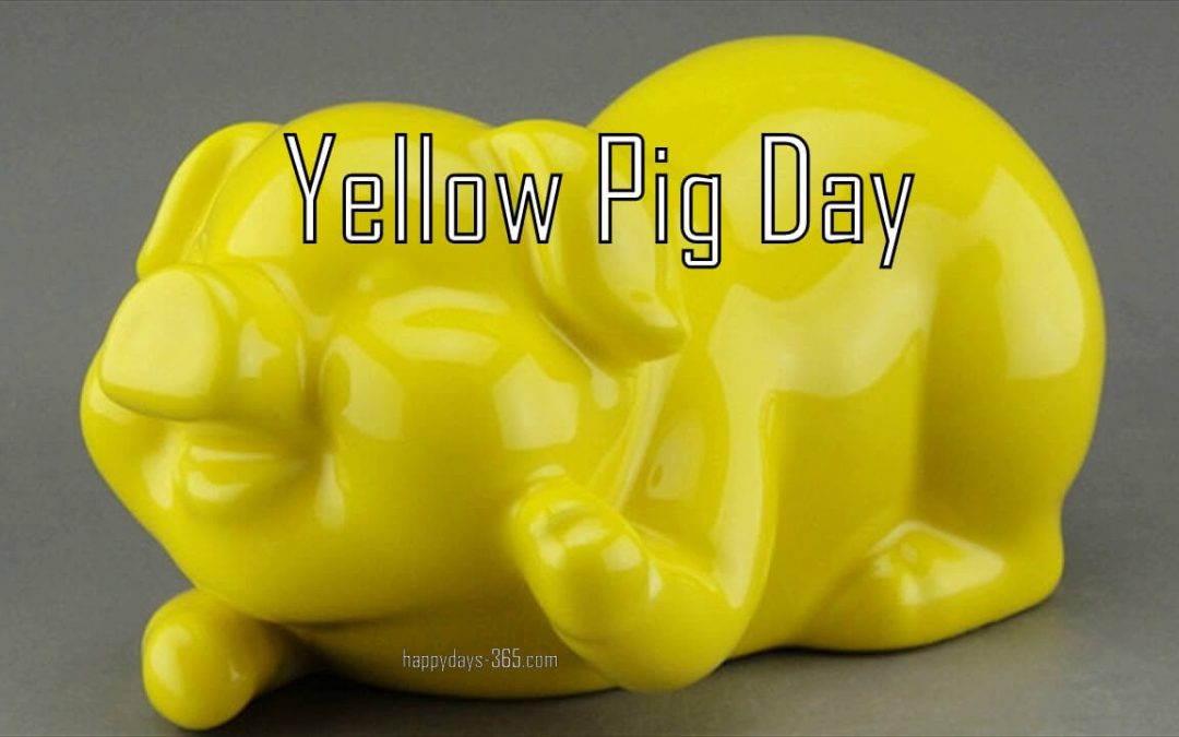 Yellow Pig Day – July 17, 2019