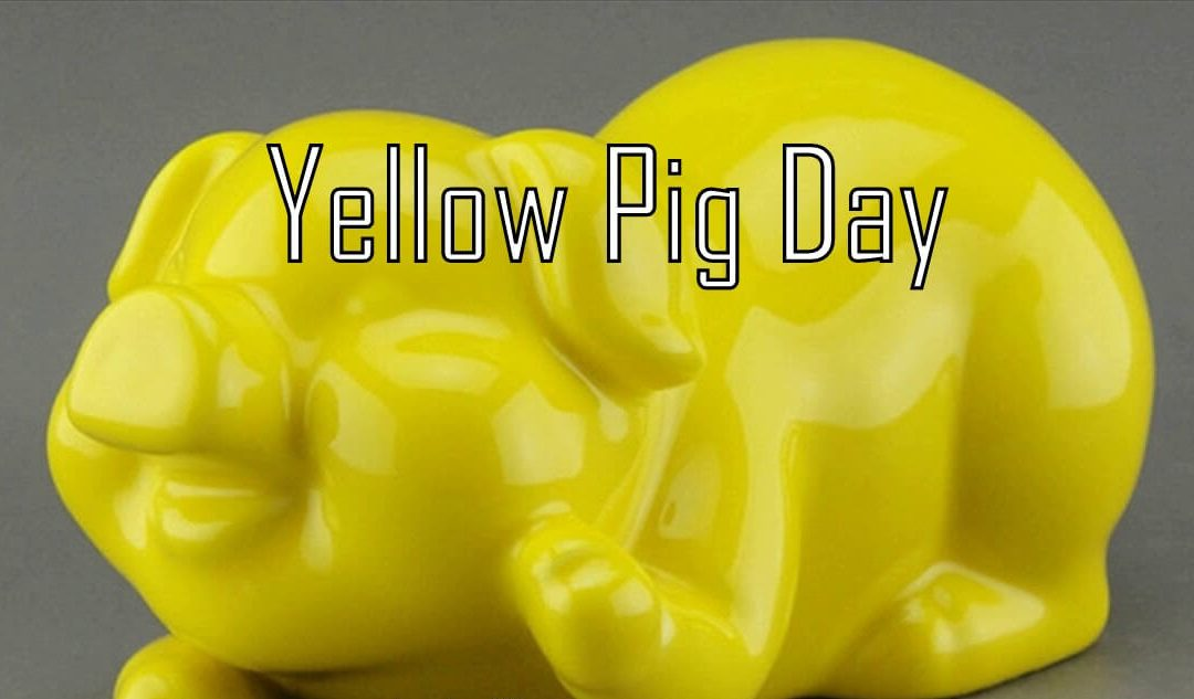 Yellow Pig Day – July 17, 2021