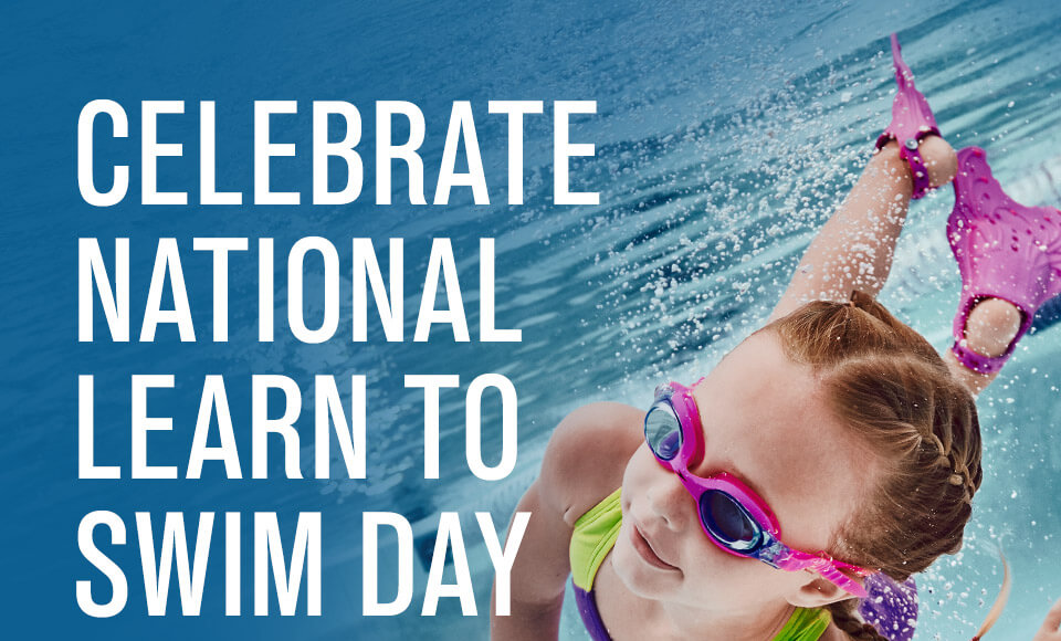 National Learn To Swim Day – May 15, 2021