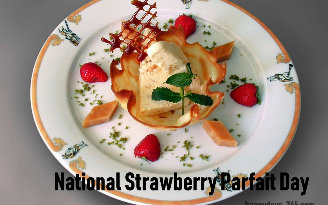 National Strawberry Parfait Day – June 25, 2019