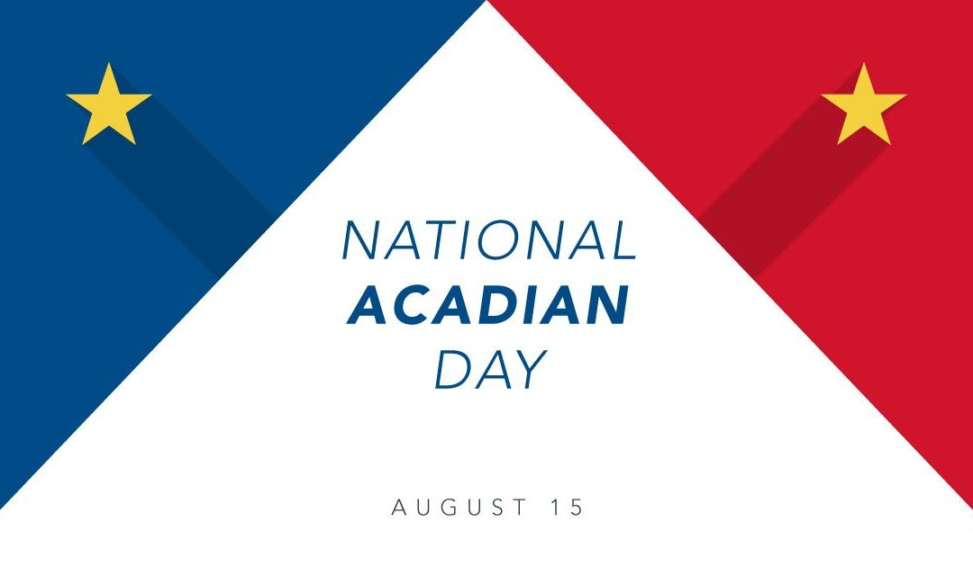 National Acadian Day – August 15, 2021