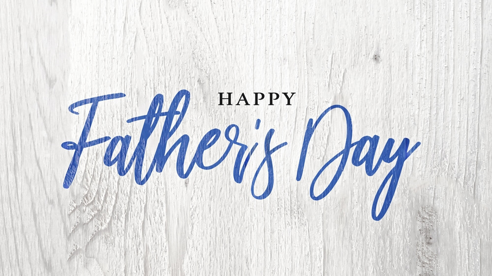 Happy Father's Day – June 20, 2021