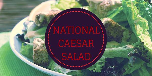 National Caesar Salad Day – July 4, 2021