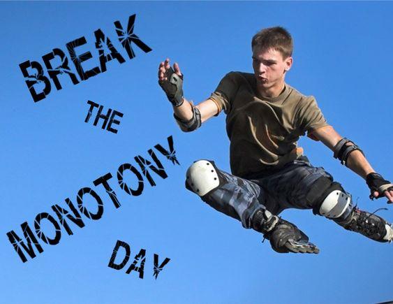 Break The Monotony Day – August 21, 2021