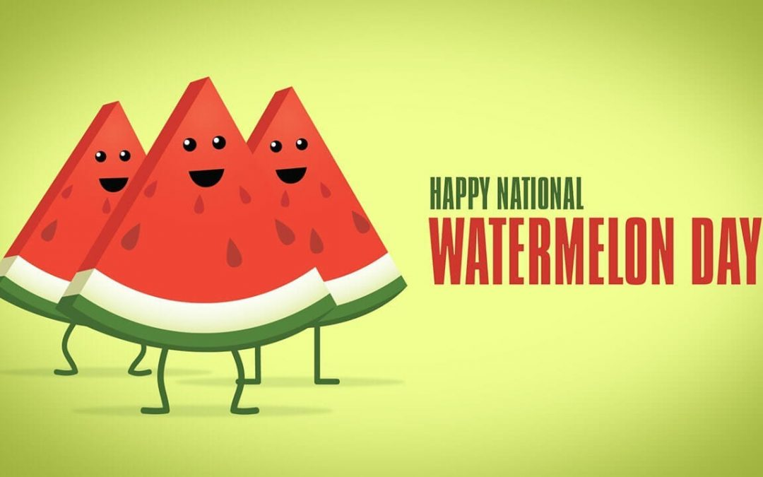 National Watermelon Day – August 3, 2020