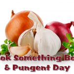 Cook Something Bold and Pungent Day