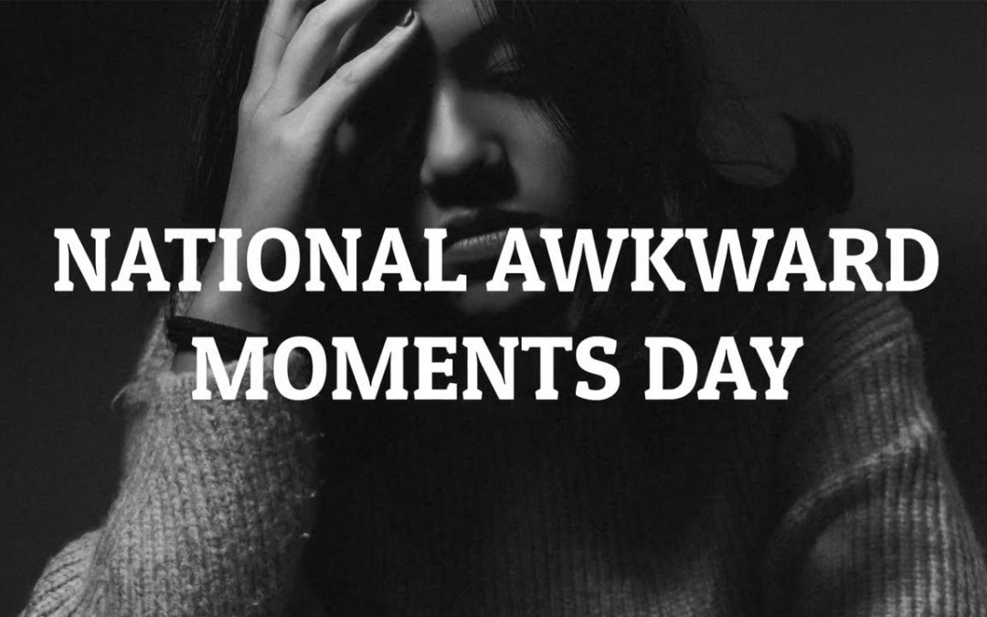 National Awkward Moments Day
