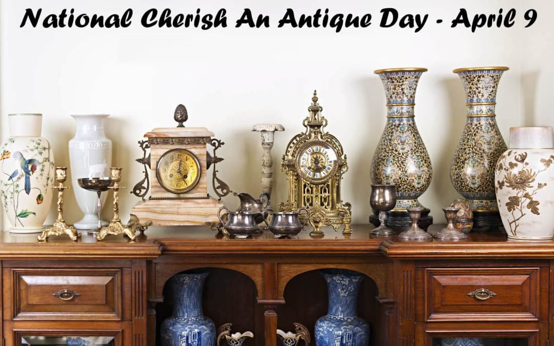 National Cherish An Antique Day – April 9, 2021