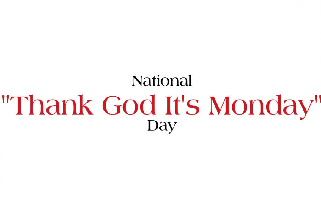 Thank God It's Monday Day – June 7, 2021