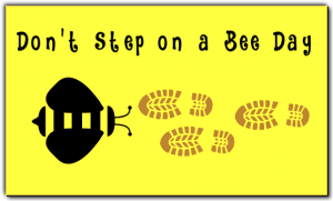 Don't Step On A Bee Day
