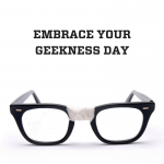 Embrace Your Geekness Day