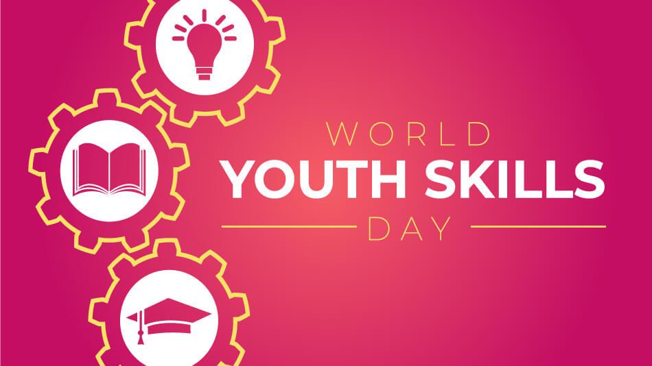 World Youth Skills Day – July 15, 2021