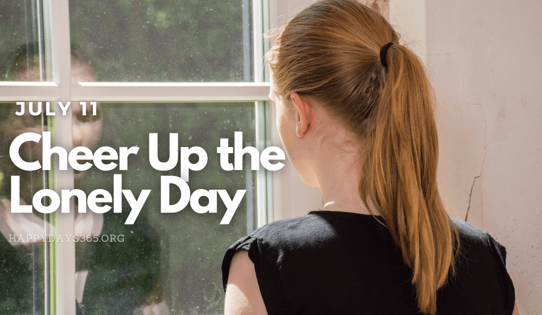 Cheer Up the Lonely Day – July 11, 2021